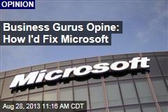 Business Gurus Opine: How I'd Fix Microsoft