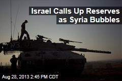 Israel Calls Up Reserves as Syria Bubbles