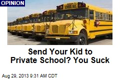 Send Your Kid to Private School? You Suck