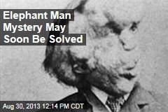 Elephant Man Mystery May Soon Be Solved