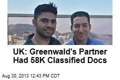 UK: Greenwald's Partner Had 58K Classified Docs