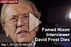 Famed Nixon Interviewer David Frost Dies