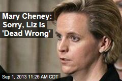 Mary Cheney: Sorry, Liz Is 'Dead Wrong'