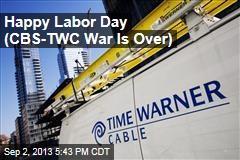 Happy Labor Day (CBS-TWC War is Over)
