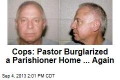 Cops: Pastor Burglarized a Parishioner Home ... Again