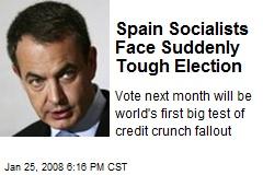 Spain Socialists Face Suddenly Tough Election