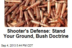 Shooter's Defense: Stand Your Ground, Bush Doctrine