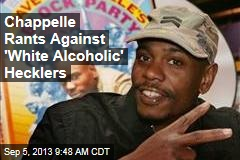 Chappelle Rants Against 'White Alcoholic' Hecklers