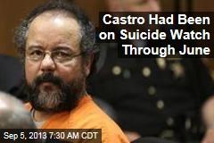 Castro Had Been on Suicide Watch Through June