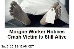 Morgue Worker Notices Crash Victim Is Still Alive