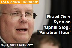 Brawl Over Syria an 'Uphill Slog,' 'Amateur Hour'