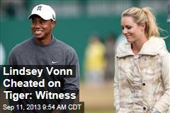 Lindsey Vonn Cheated on Tiger: Witness