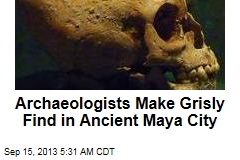 Archaeologists Make Grisly Find in Ancient Maya City