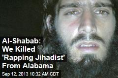 Al-Shabab: We Killed 'Rapping Jihadist' From Alabama