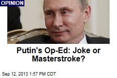 Putin's Op-Ed: Joke or Masterstroke?