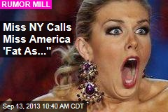 Miss NY Calls Miss America 'Fat As...""