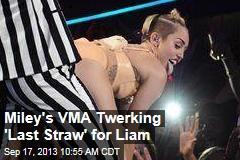 Miley's VMA Twerking 'Last Straw' for Liam
