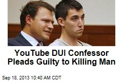 YouTube DUI Confessor Pleads Guilty to Killing Man
