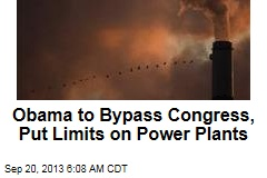 Obama to Bypass Congress, Put Limits on Power Plants