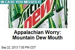 Appalachian Worry: Mountain Dew Mouth