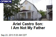 Ariel Castro Son: I Am Not My Father