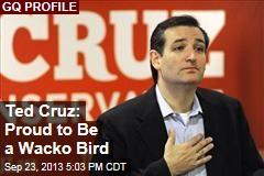 Ted Cruz: Proud to Be a Wacko Bird
