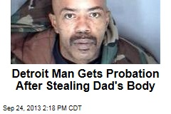 Detroit Man Gets Probation After Stealing Dad's Body
