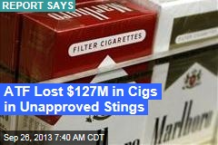 ATF Lost $127M in Cigs in Unapproved Stings