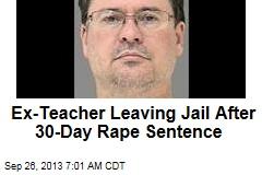 Ex-Teacher Leaving Jail After 30-Day Rape Sentence