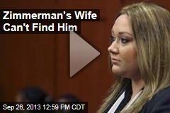Zimmerman's Wife Wants to Divorce Him, Can't Find Him