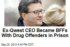 Ex-Qwest CEO Became BFFs With Drug Offenders in Prison
