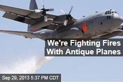Forest Service Using Antique Planes to Fight Fires