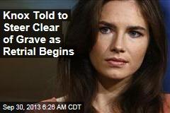 Knox Told to Steer Clear of Grave as Retrial Begins