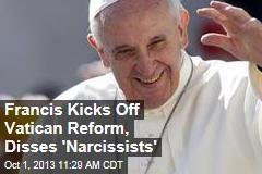 Francis Kicks Off Vatican Reform, Disses 'Narcissists'