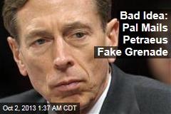 Pal Mails Gen. Petraeus Fake Grenade