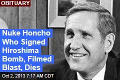 Nuke Honcho Who Signed Hiroshima Bomb, Filmed Blast, Dies