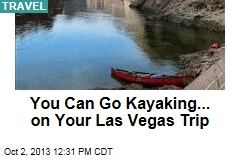 You Can Go Kayaking... on Your Las Vegas Trip