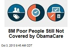 8M Poor People Still Not Covered by ObamaCare