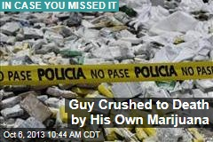 Guy Crushed to Death by His Own Marijuana
