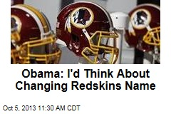 Obama: I'd Think About Changing Redskins Name