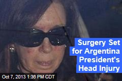 Surgery Set for Argentina President's Head Injury