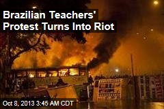Brazilian Teachers' Protest Turns Into Riot