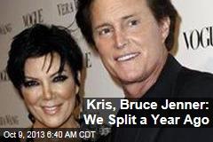 Kris, Bruce Jenner: We Split a Year Ago