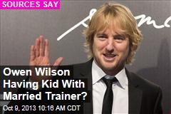 Owen Wilson Having Kid With Married Trainer?