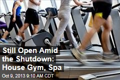 Still Open Amid the Shutdown: House Gym, Spa