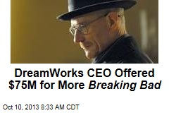 DreamWorks CEO Offered $75M for More Breaking Bad