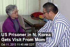 US Prisoner in N. Korea Gets Visit From Mom