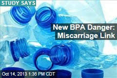 New BPA Danger: Miscarriage Link