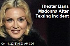 Theater Bans Madonna After Texting Incident