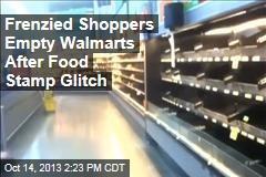 Frenzied Shoppers Empty Walmarts After Food Stamp Glitch